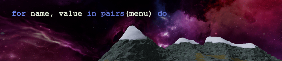 Mountains with space backdrop and the words for name, value in pairs(menu) do