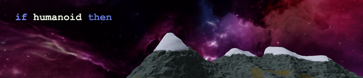 Mountains with space background and code saying if humanoid then